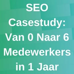 SEO Casestudy 0 naar 6 medewerkers